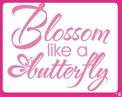 Blossom like a Butterfly -