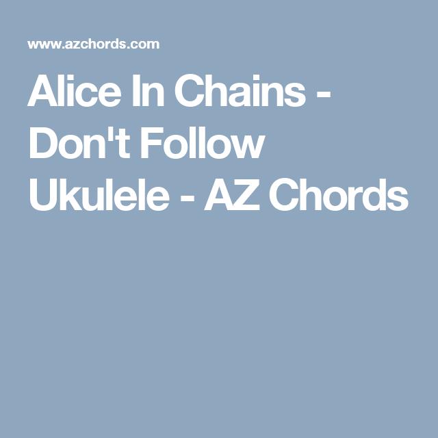 Alice In Chains Dont Follow Ukulele Az Chords Ukulele Pinterest