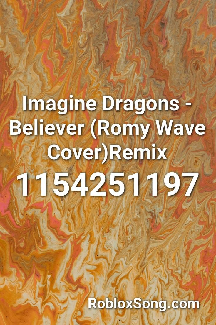 Imagine Dragons Believer Romy Wave Cover Remix Roblox Id