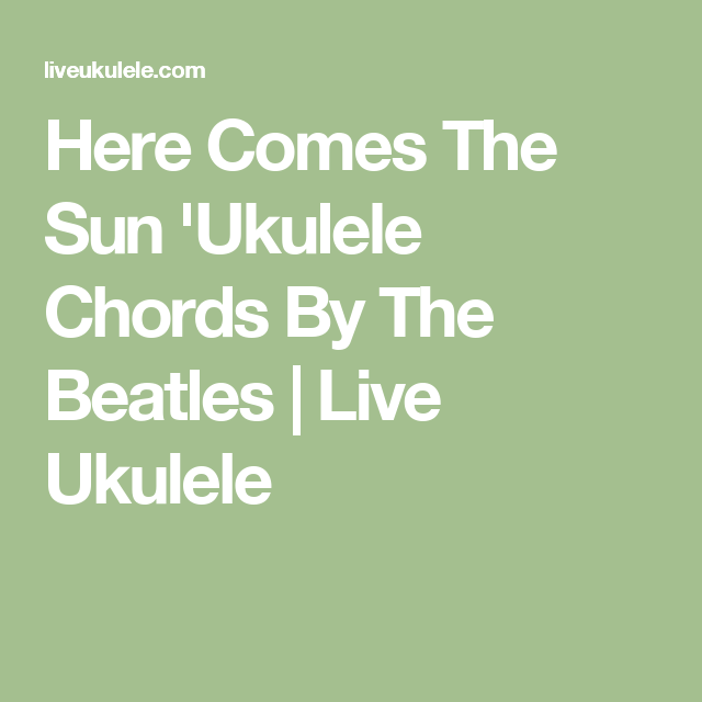 Here Comes The Sun Ukulele Chords By The Beatles Beatles
