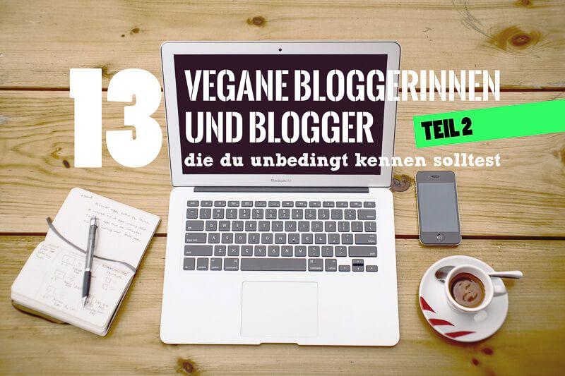 13 vegane Bloggerinnen und Blogger, die du unbedingt kennen…