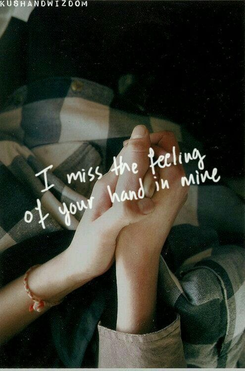 I Miss The Feeling Of Your Hand In Mine I Miss Your Touch Hand