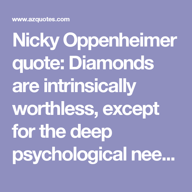 Nicky Oppenheimer Quote Diamonds Are Intrinsically Worthless Except For The Deep Psychological Need Quotes Psychology Mineral Stone