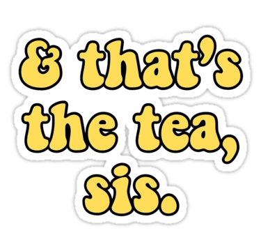 And That S The Tea Sis Yellow Aesthetic Stickers In 2019 Phone