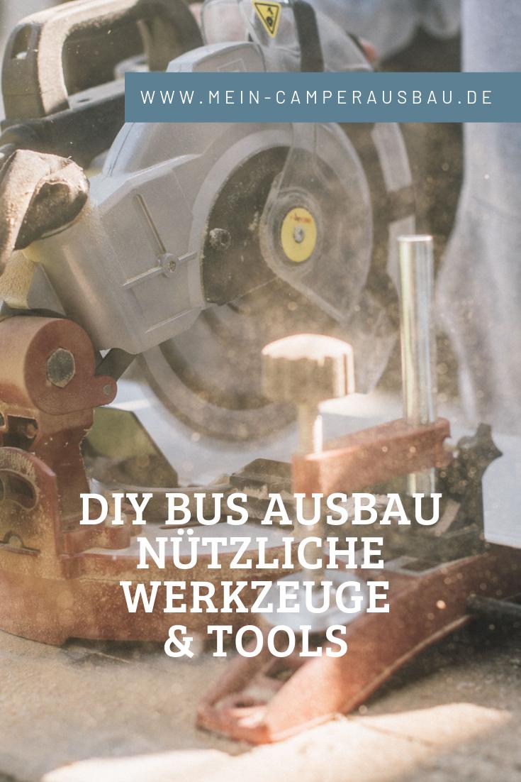 Werkzeuge Fur Den Camper Ausbau Ausbau Camper Der Bus