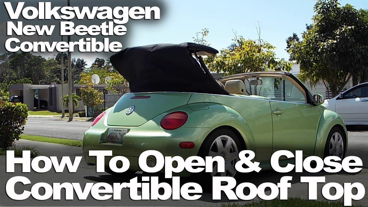 New Beetle Convertible How To Open Close The Roof In 2020 New Beetle Beetle Convertible Volkswagen Convertible
