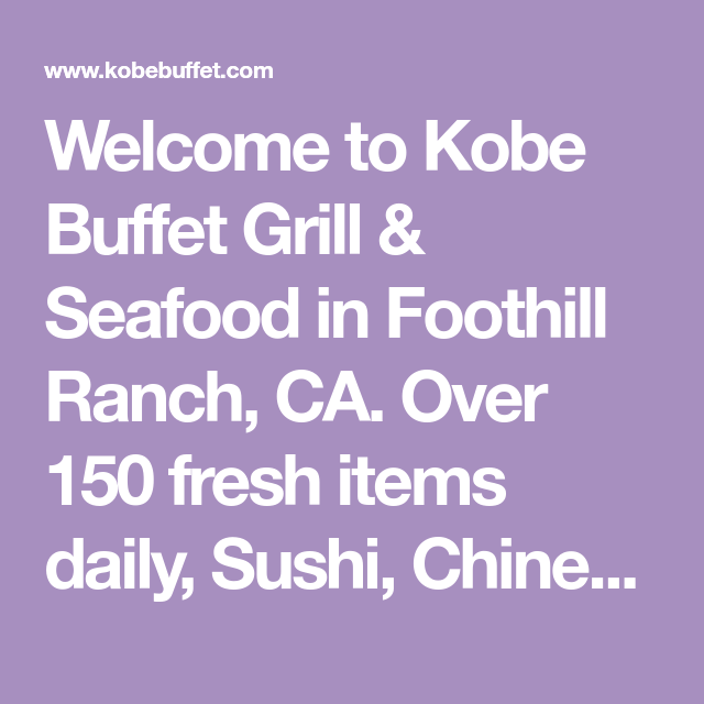 666381904158 Welcome to Kobe Buffet Grill   Seafood in Foothill Ranch