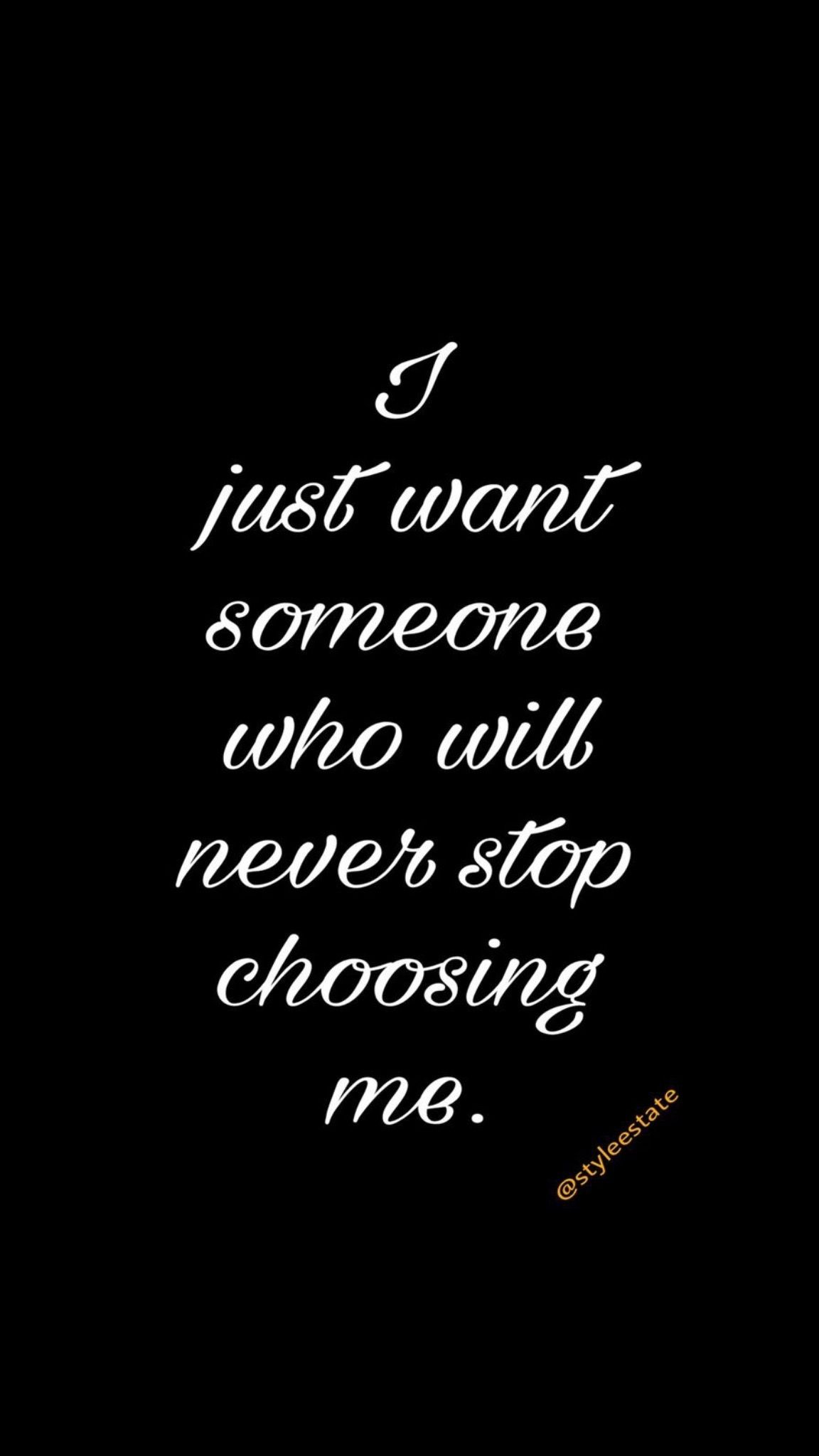 I just want someone who will never stop choosing me