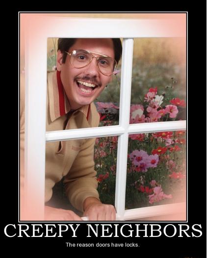 We All Have One Neighbors Neighbor Creepy Bad Neighbors Neighbor Quotes Nosey Neighbors