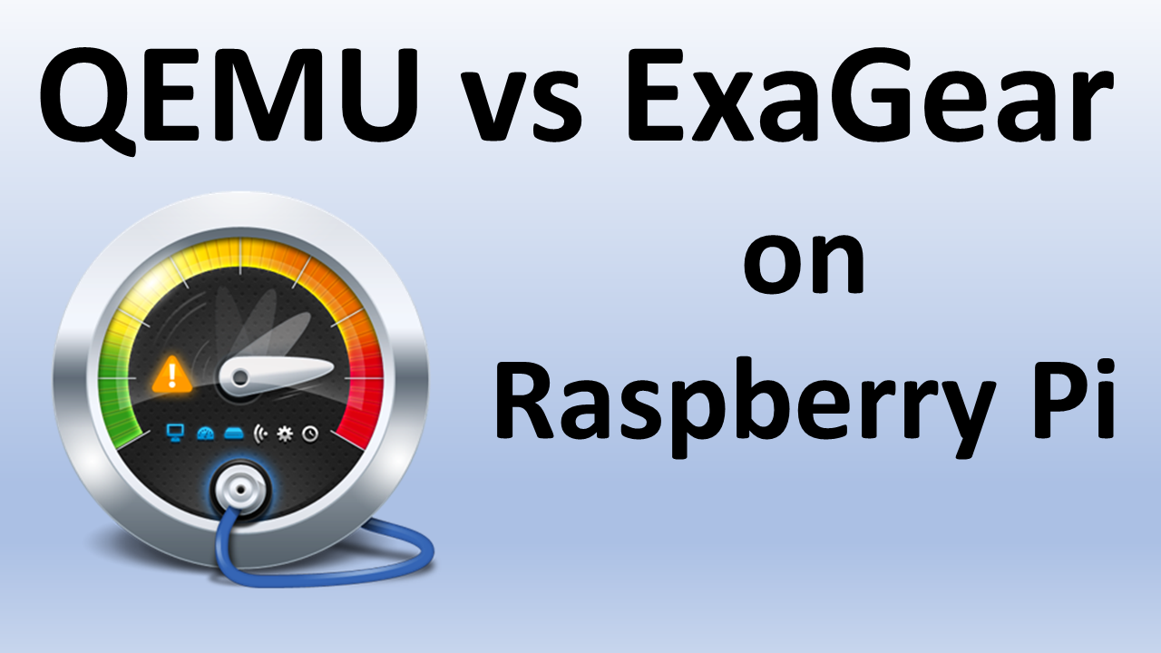 QEMU vs ExaGear Desktop on Raspberry Pi  Performance comparison