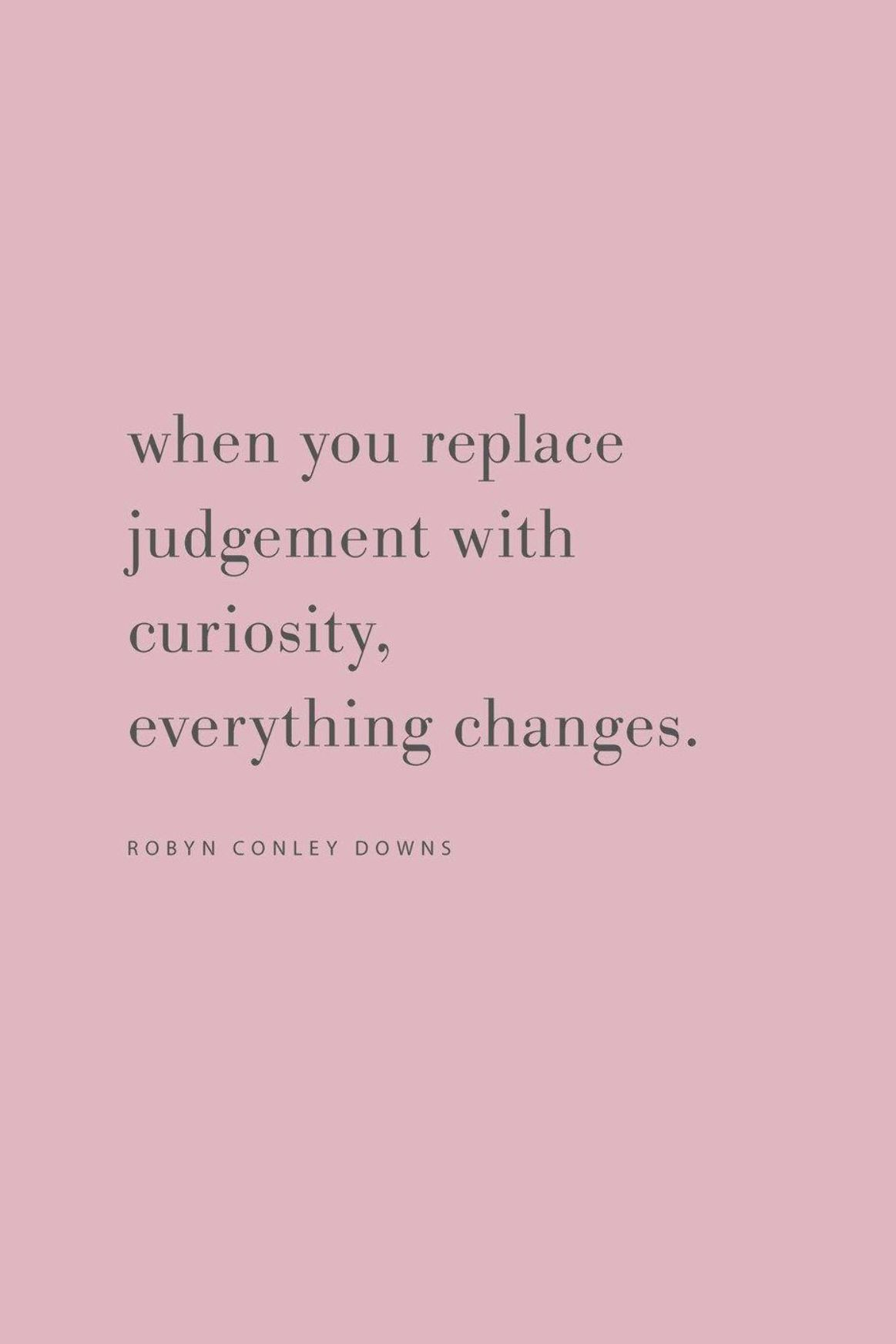 Quote From Robyn Conley Downs Replace Judgement With Curiosity From The Feel Good Effect Podcast Feelgoodeffect Food Quotes Be Yourself Quotes Funny Quotes