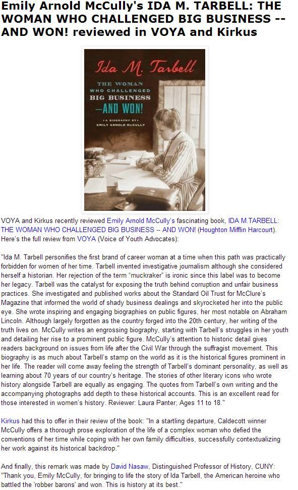 VOYA and Kirkus reviews of Emily Arnold McCully's Ida M. Tarbell can be found at http://balkinbuddies.blogspot.com/2014/05/emily-arnold-mccullys-ida-m-tarbell_15.html
