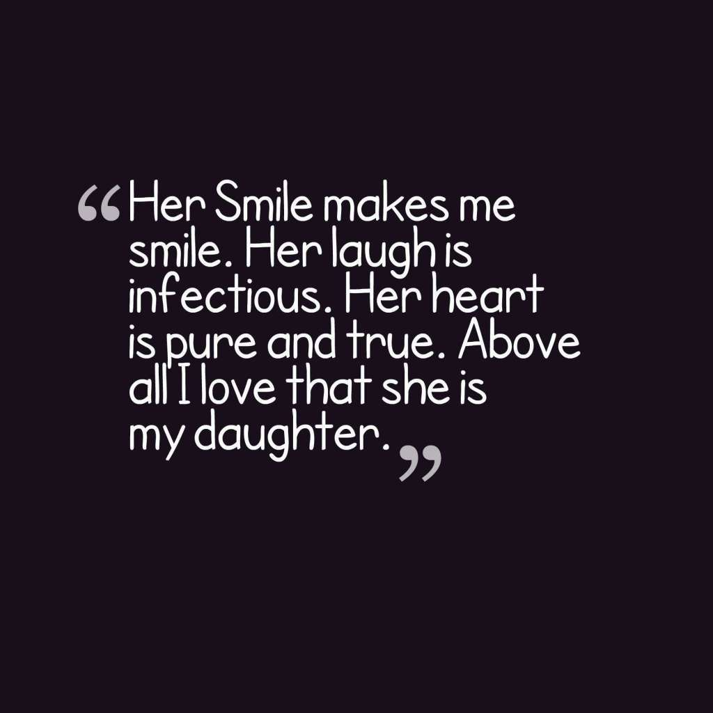 Her Smile Makes Me Smile Her Laugh Is Infectious Her Heart Is Pure And True Abov Mother Daughter Quotes Daughter Quotes Inspirational Mother Daughter Quotes