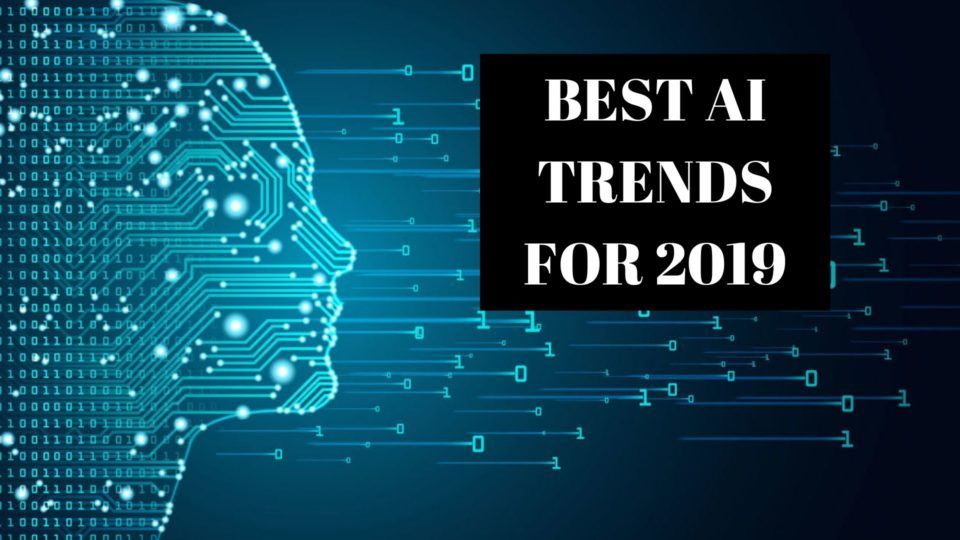 The 4 Best Ai Trends For 2019 Technology Best Tech Company Logos