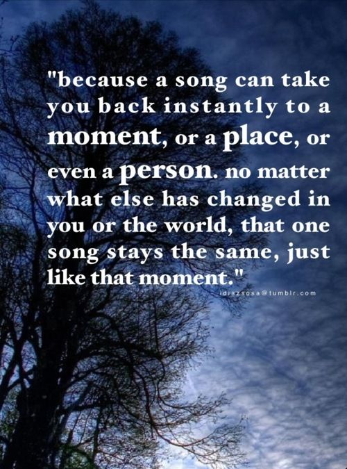 Music Changed My Life Quotes: Because A Song Can Take You Back Instantly To A Moment, Or