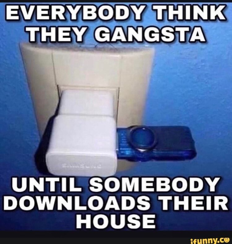 Until Somebody Downloads Their House Ifunny Silly Memes Funny Memes Reddit Memes