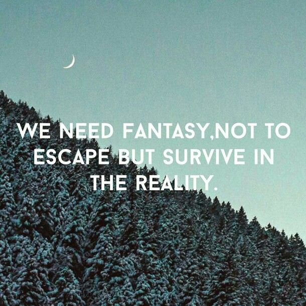 We Need Fantasy Not To Escape But Survive In The Reality Fantasy Quotes Best Inspirational Quotes Inspirational Quotes