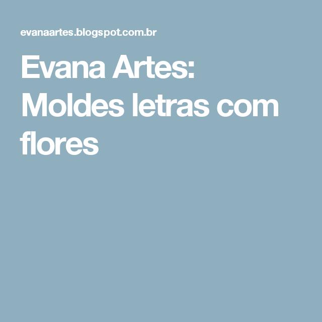 Evana Artes: Moldes letras com flores