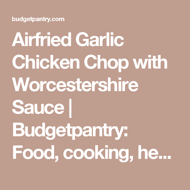 Airfried Garlic Chicken Chop With Worcestershire Sauce Budgetpantry Food Cooking Health