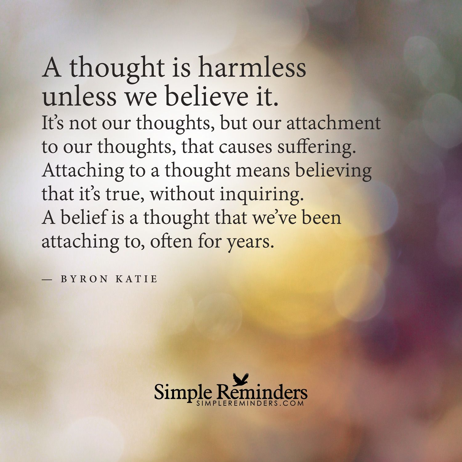 Byron Katie Quotes A Thought Is Harmless Unless We Believe It A Thought Is Harmless