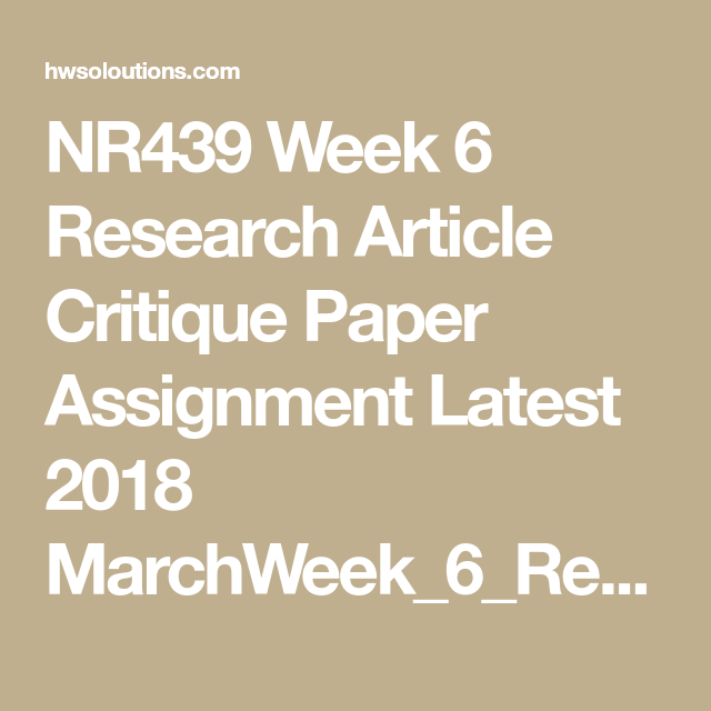 Nr439 Week 6 Research Article Critique Paper Assignment Latest 2018 Marchweek Artic Evidence Based Nursing Purpose Statement Practice Csu Personal Prompt 2017