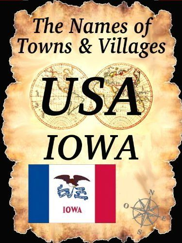 The Names of Towns & Villages: IOWA (USA) by Francois GOULET. $3.99. 19 pages. Publisher: Francois Goulet; 1 edition (May 21, 2012)