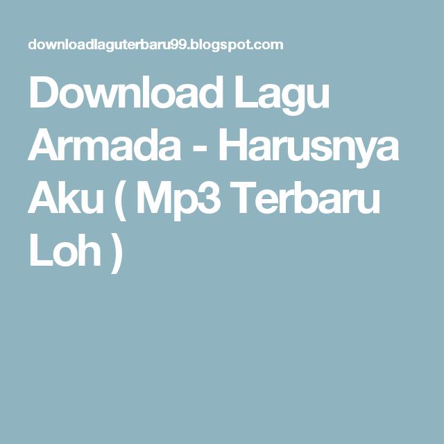 Download Lagu Armada Harusnya Aku Mp3 Terbaru Loh Lagu