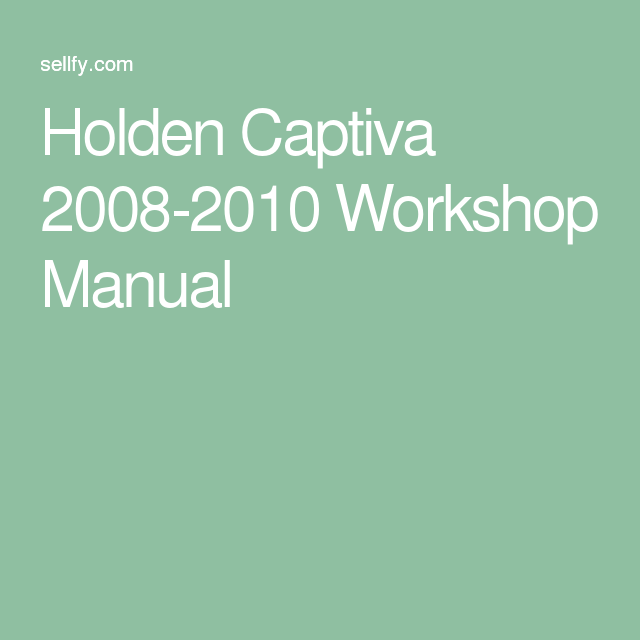 holden captiva 2008 2010 workshop manual captiva pinterest rh pinterest com Holden Captiva Kangaroo Guard Holden Captiva Problems