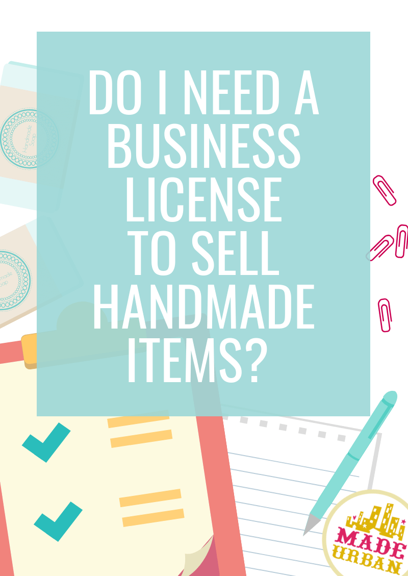 Do I Need A Business License To Sell Handmade Items Things To