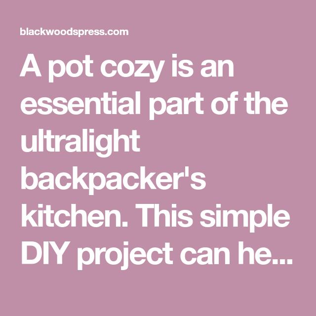 How To Make An Ultralight Backpacking Pot Cozy