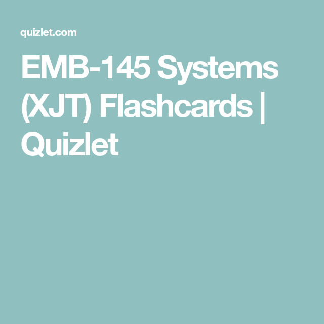 Emb 145 Systems Xjt Flashcards Quizlet Flashcards System