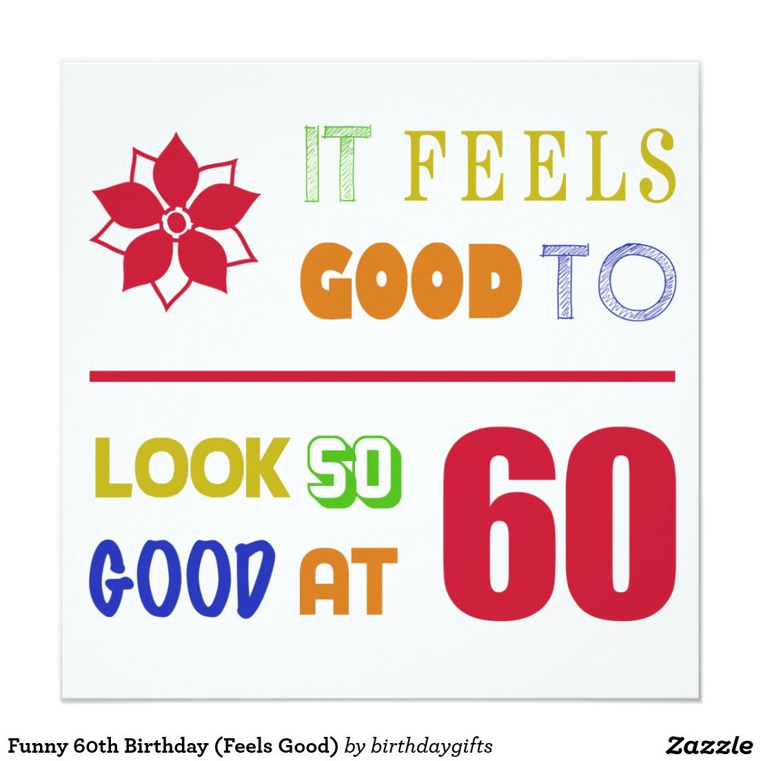Funny 60th Birthday (Feels Good) 13 Cm X 13 Cm Square Invitation ...