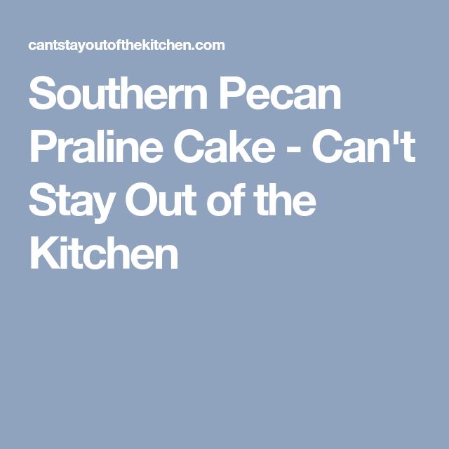 Southern Pecan Praline Cake #pralinecake