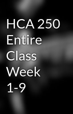 """Read """"HCA 250 Entire Class Week 1-9"""" #wattpad #science-fiction Visit Now for Complete Courses:   www.hwguides.com"""