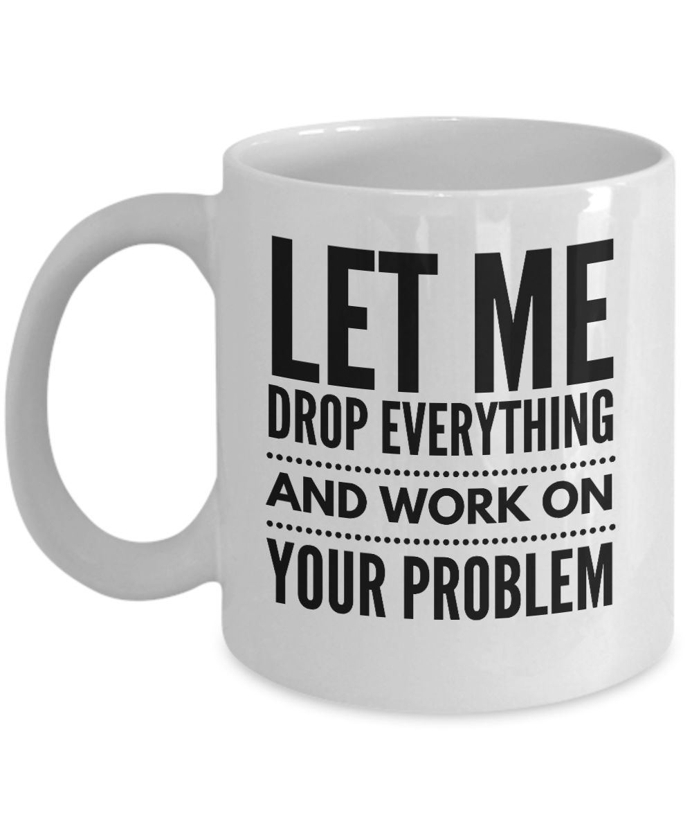 Funny Mug for The Office, Let Me Drop Everything And Work