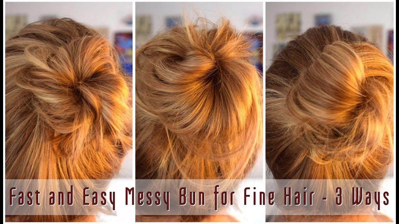 Fast And Easy Messy Bun For Fine Hair 3 Ways Proud Marlin Youtube Easy Messy Hairstyles Easy Bun Hairstyles Easy Messy Bun