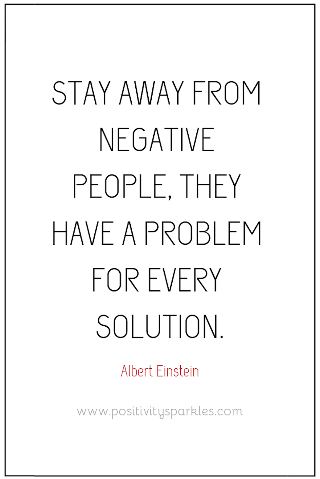 Stay Away From Negative People They Have A Problem For Every Solution Albert Einstein Positivity Sparkles Positive Energy Quotes Good Vibes Quotes Negative Energy Quotes