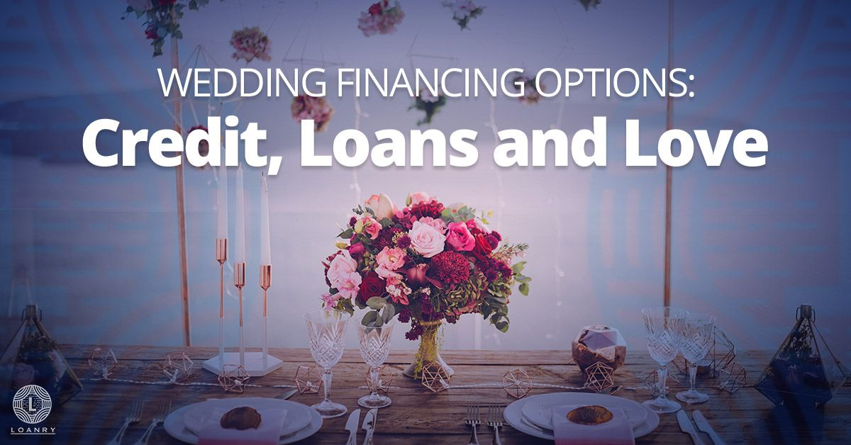 Wedding Financing Options Credit Loans And Love Wedding Loans Wedding Expenses Wedding Finances