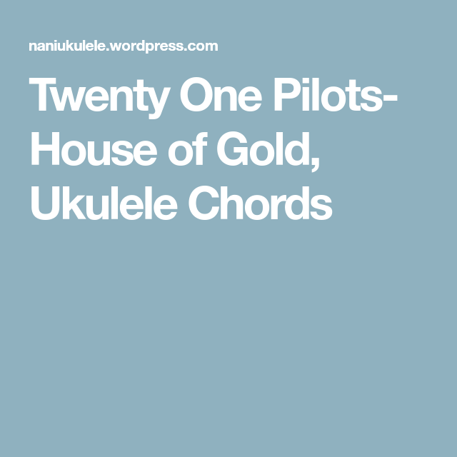 Twenty One Pilots House Of Gold Ukulele Chords Pilot