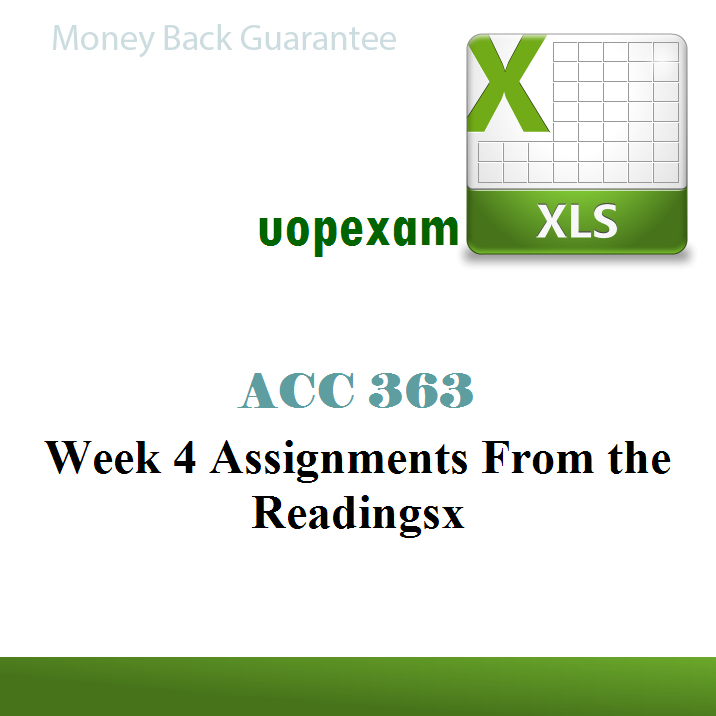ACC 363 Week 4 Assignments From the Readingsx (excel)