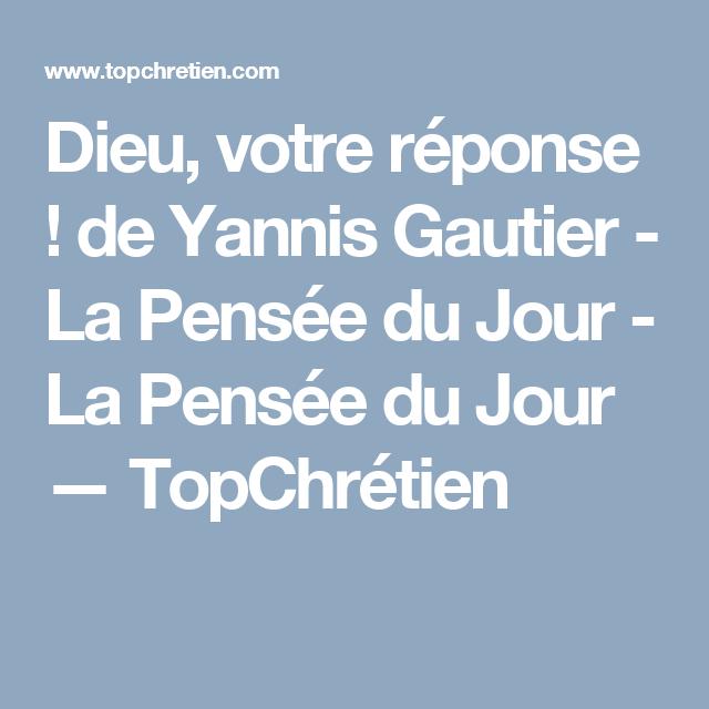 Dieu Votre Réponse De Yannis Gautier La Pensée Du Jour La