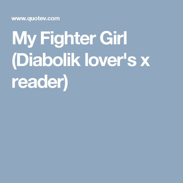 My Fighter Girl (Diabolik lover's x reader) | 1 | Diabolik
