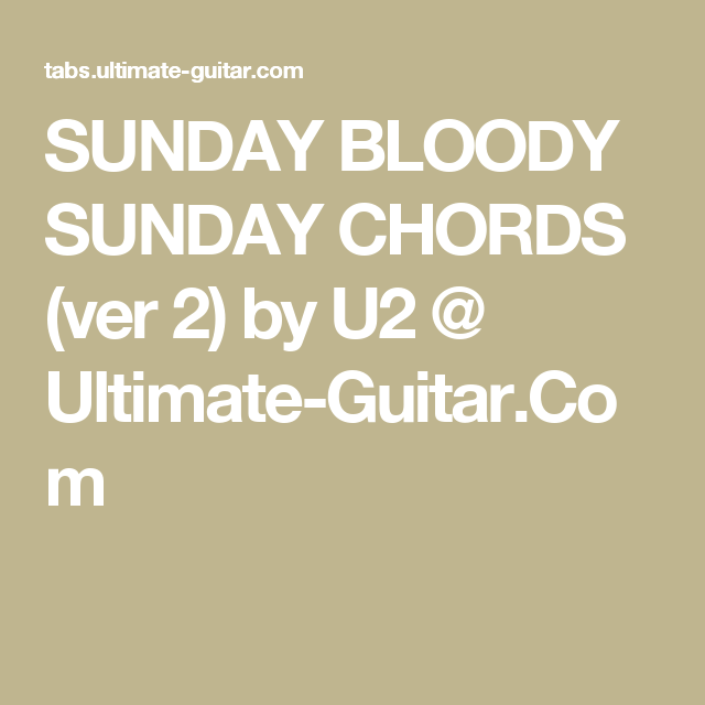 Sunday Bloody Sunday Chords Ver 2 By U2 Ultimate Guitar