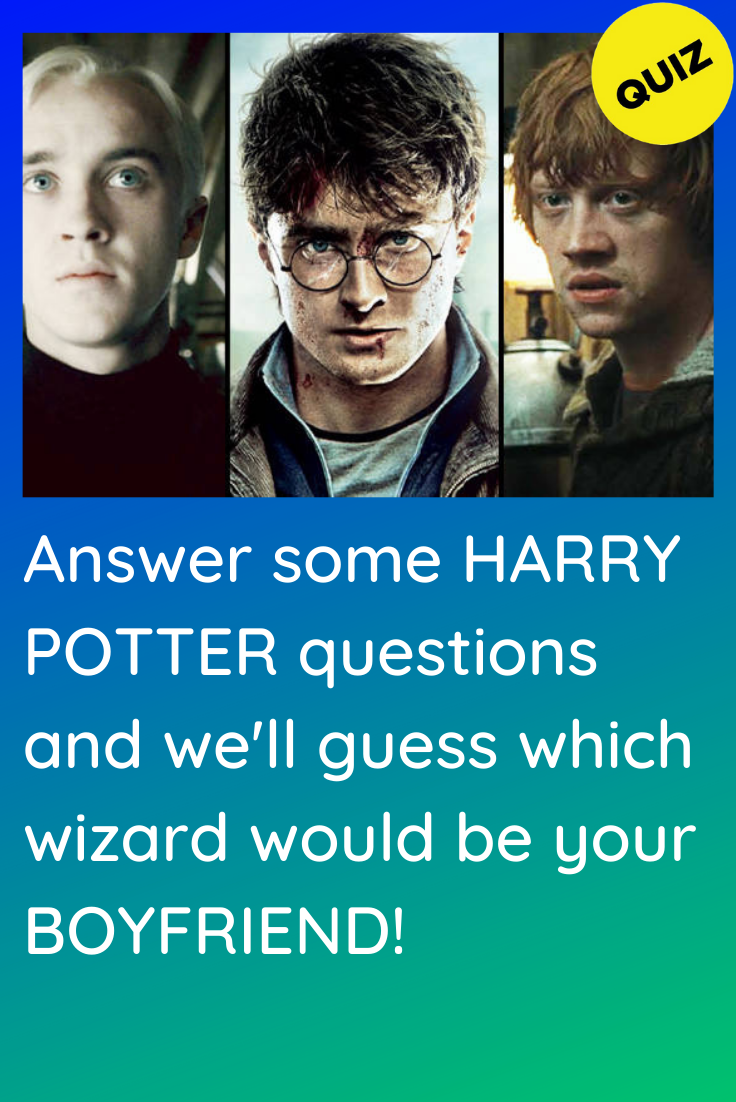 Personality Quiz Which Harry Potter Wizard Would Be Your Boyfriend Harry Potter Quiz Harry Potter Questions Harry Potter Personality Quizzes