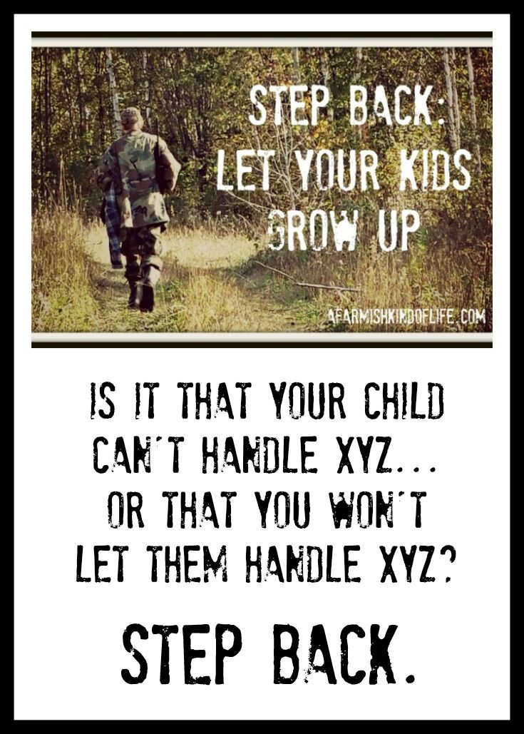 Step Back Homestead Parents Let Your Kids Grow Up A Farmish Kind Of Life Kids Growing Up Quotes Growing Up Quotes Growing Up