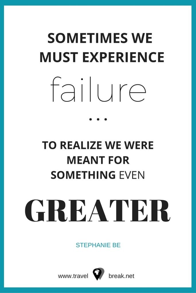 Sometimes we must experience failure to realize we were meant for something even greater - Stephanie Be   TravelBreak Quote