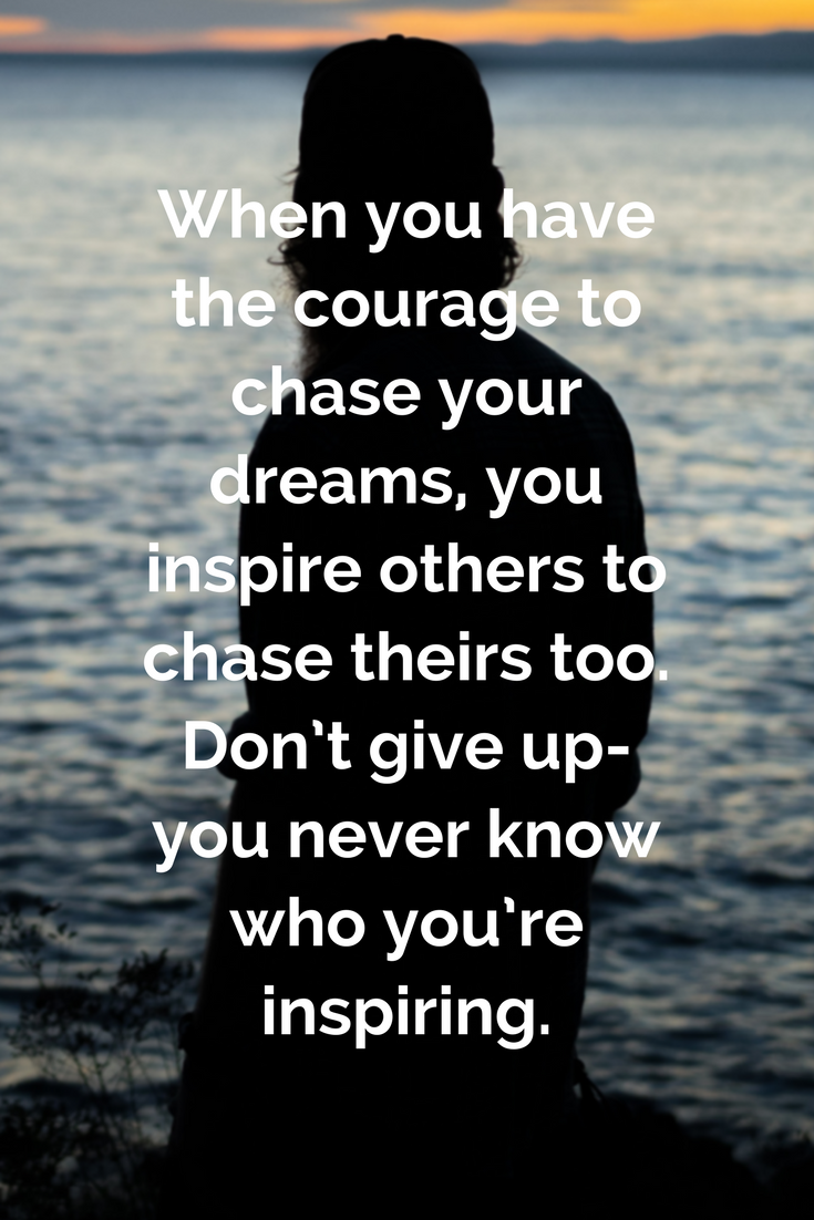 You Are the Inspiration  Chase your dreams quotes, How to