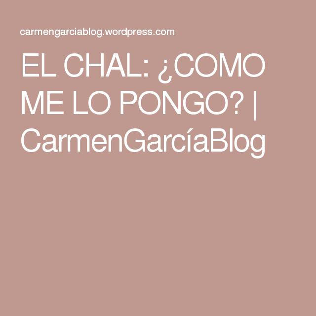 EL CHAL: ¿COMO ME LO PONGO? | CarmenGarcíaBlog