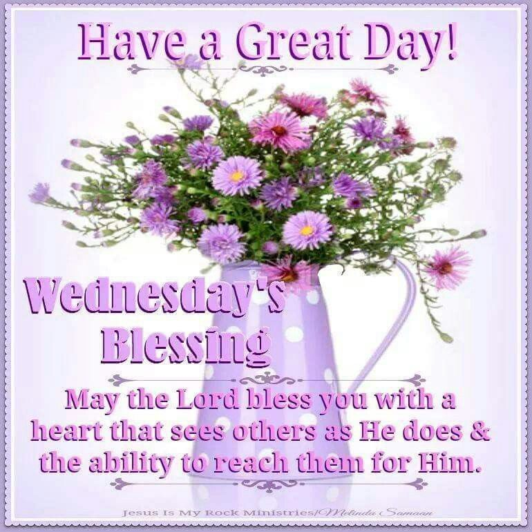 Have A Great Day Wednesdays Blessing Wednesday Happy Wednesday