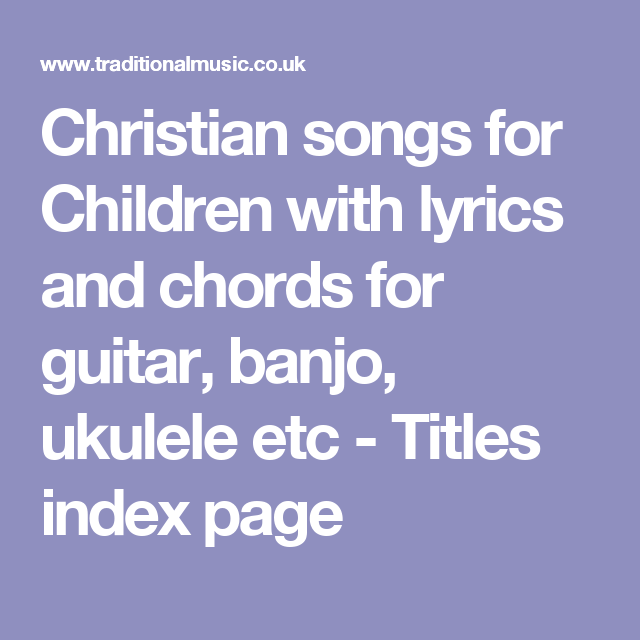 Christian songs for Children with lyrics and chords for guitar ...